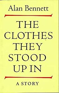 The Clothes They Stood Up In, Bennett, Alan, Used; Good Book