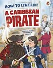 How to Live Like a Caribbean Pirate by John Farndon (Paperback, 2016)