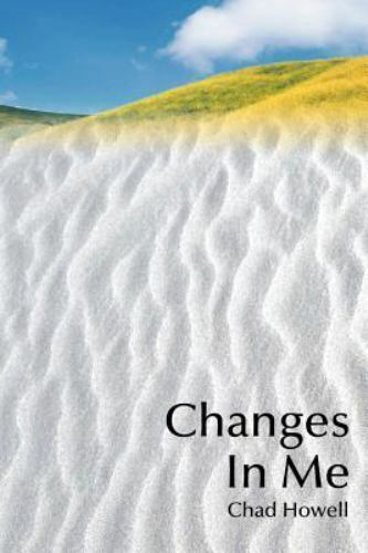 Changes in Me by Chad M. Howell (2001, Paperback)