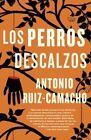Los Perros Descalzos by Antonio Ruiz-Camacho (Paperback / softback, 2016)