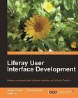 Liferay User Interface Development: Develop a Powerful and Rich User Interface with Lliferay Portal 6 by F. Yu, Xinsheng Chen, Jonas X. Yuan (Paperback, 2010)