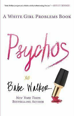 1 of 1 - Psychos: A White Girl Problems Book by Babe Walker (English) Paperback Book