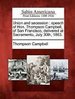 Union and Secession: Speech of Hon. Thompson Campbell, of San Francisco, Delivered at Sacramento, July 30th, 1863. by Thompson Campbell (Paperback / softback, 2012)