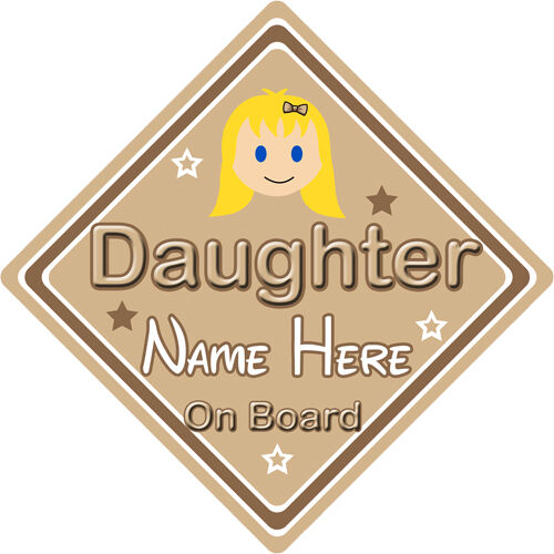 Choice Of Designs Personalised Daughter On Board Car Sign Baby//Child Safety