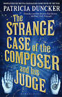 The Strange Case of the Composer and His Judge by Patricia Duncker (Paperback, 2011)
