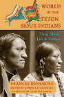 World of the Teton Sioux Indians: Their Music, Life, and Culture by Frances Theresa Densmore (Paperback / softback, 2016)