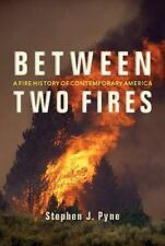 Between Two Fires : A Fire History of Contemporary America by Stephen J. Pyne...