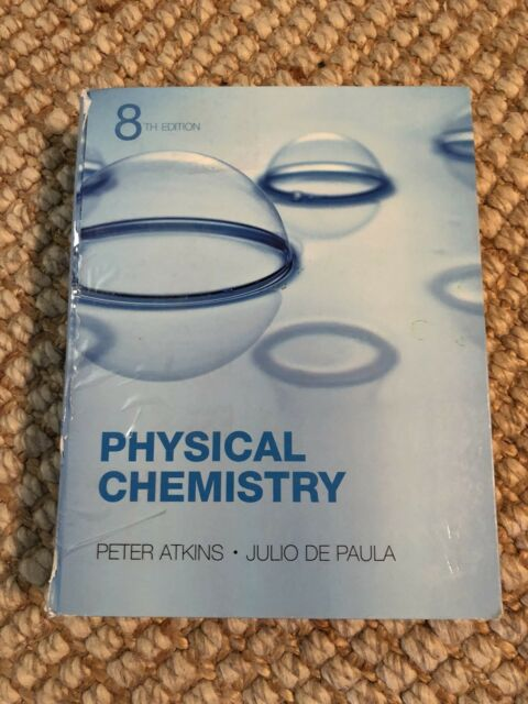 Physical Chemistry by Peter Atkins and Julio De Paula (2006, Hardcover)