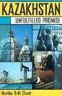 Kazakhstan: Unfulfilled Promise by Martha Brill Olcott (Paperback, 2002)