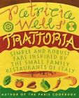 Patricia Wells' Trattoria: Simple and Robust Fare Inspired by the Small Family Restaurants of Italy by Patricia Wells (Hardback, 2001)