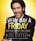 Every Day a Friday : How to Be Happier 7 Days a Week by Joel Osteen (2011, CD, Unabridged)