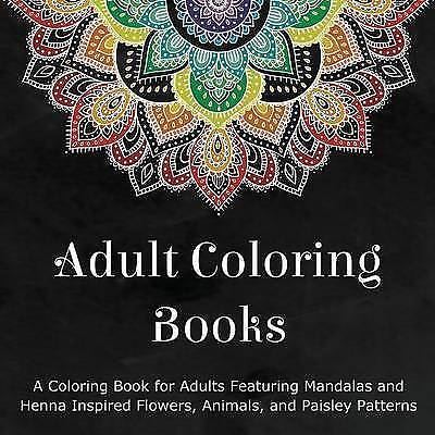 Adult Coloring Books: A Coloring Book for Adults Featuring Mandalas and Henna...
