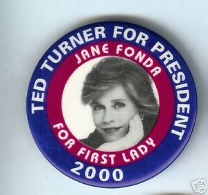 JANE-FONDA-First-Lady-Ted-TURNER-President-2000-pin-CONTROVERSY-Vietnam-WAR