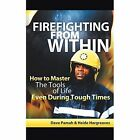 Firefighting from Within: How to Master the Tools of Life Even During Tough Times by Dave Pamah, Heide Hargreaves (Paperback / softback, 2014)