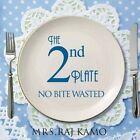 The 2nd Plate No Bite Wasted by Mrs Raj Kamo (Paperback / softback, 2014)