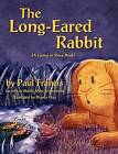 The Long Eared Rabbit, a Going to Sleep Book -As Told to Skyler Muir Drossman by Paul Francis (Hardback, 2011)
