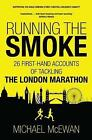 Running the Smoke: 26 First-Hand Accounts of Tackling the London Marathon by Michael McEwan (Paperback, 2016)