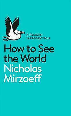 1 of 1 - Very Good, How to See the World, Mirzoeff, Nicholas, Book