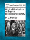 Original Illustrations of English Constitutional History. by D J Medley (Paperback / softback, 2010)