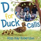 D Is for Duck Calls by Kay Robertson (Hardback, 2014)