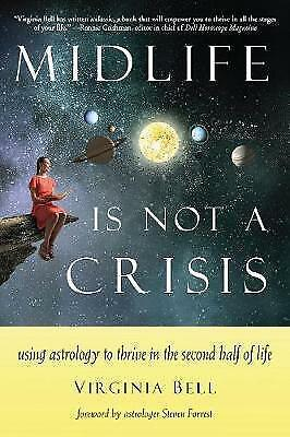 Midlife is Not a Crisis: Using Astrology to Thrive in the Second Half of Life by