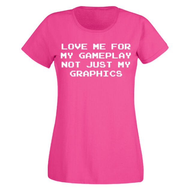 Ladies Love Me For My Gameplay Not Just My Graphics Tshirt - Girl Gamer Shirt