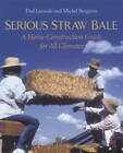 Serious Straw Bale: A Home Construction Guide for All Climates by Michael Bergeron, Paul Lacinski (Paperback, 1990)