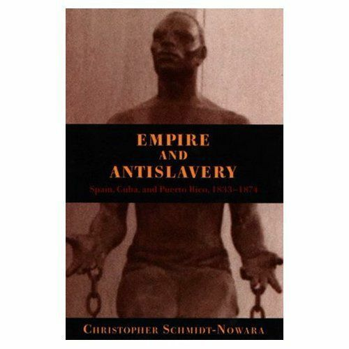 Empire and Antislavery: Spain, Cuba, & Puerto Rico, 1833-1874 (Pitt Latin Ameri