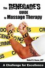 The Renegade's Guide to Massage Therapy: Excel as a Massage Therapist by Challenging Tradition by Robert B Haase Lmp (Paperback / softback, 2012)