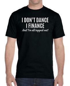 c43c88e8 I Don't Dance I Finance... - Unisex Shirt - Dance Dad Gifts - Dance ...