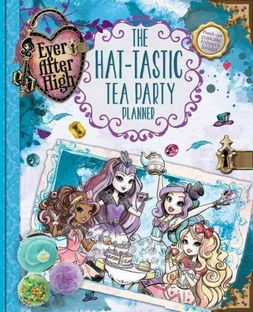Ever After High: The Hat-tastic Tea Party Planner by Yu, Melissa