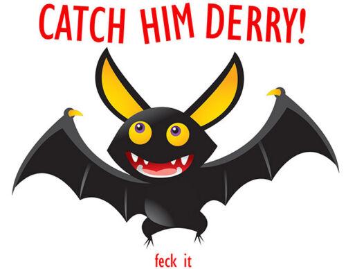 Catch Him Derry shaped Vinyl Sticker laptop window car funny humour bats Irish