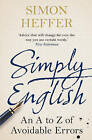 Simply English: An A-Z of Avoidable Errors by Simon Heffer (Paperback, 2015)