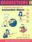 Connections II: A Cognitive Approach to Intermediate Chinese by Jennifer Li-chia Liu (Paperback, 2004)