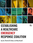 Establishing a Healthcare Emergency Response Coalition by Mary Russell, Thomas W. Cleare, Jay Lee (Paperback, 2010)