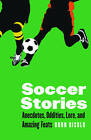 Soccer Stories: Anecdotes, Oddities, Lore, and Amazing Feats by Donn Risolo (Paperback, 2010)