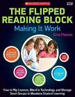 The Flipped Reading Block: Making It Work: How to Flip Lessons, Blend in Technology, and Manage Small Groups to Maximize Student Learning by Gina Pasisis (Paperback / softback, 2015)