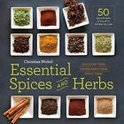 Essential Spices and Herbs: Discover Them, Understand Them, Enjoy Them by Christina Nichol (Paperback, 2016)