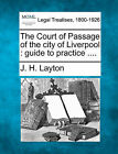 The Court of Passage of the City of Liverpool: Guide to Practice .... by J H Layton (Paperback / softback, 2010)
