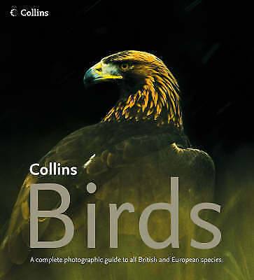 Collins Birds: A Complete Photographic Guide to all British and European Species