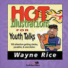 Hot Illustrations for Youth Talks: 100 Attention-getting Stories, Parables and Anecdotes by Wayne Rice (Paperback, 1994)