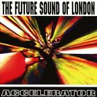 Accelerator-25th Anniversary Edition (Expanded) von The Future Sound Of London (2016)