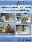 Best Practices for Dust Control in Metal/Nonmetal Mining by National Institute Fo Safety and Health, Centers for Disease Cont And Prevention, Department of Health and Human Services (Paperback / softback, 2013)