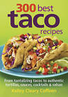 300 Best Taco Recipes: From Tantalizing Tacos to Authentic Tortillas, Sauces, Cocktails and Salsas by Kelley Cleary Coffeen (Paperback, 2011)