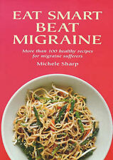 Good, Eat Smart Beat Migraine: More Than 100 Healthy Recipes for Migraine Suffer
