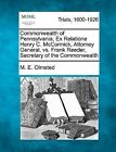 Commonwealth of Pennsylvania, Ex Relatione Henry C. McCormick, Attorney General, vs. Frank Reeder, Secretary of the Commonwealth by M E Olmsted (Paperback / softback, 2012)