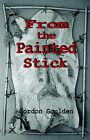 From the Painted Stick by Gordon Goulden (Paperback, 2003)