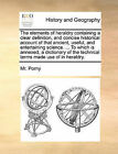 The Elements of Heraldry Containing a Clear Definition, and Concise Historical Account of That Ancient, Useful, and Entertaining Science. ... to Which Is Annexed, a Dictionary of the Technical Terms Made Use of in Heraldry. by MR Porny (Paperback / softback, 2010)