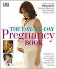 The Day-by-Day Pregnancy Book: Comprehensive Advice from a Team of Experts and Amazing Images Every Single Day by Dorling Kindersley Ltd (Hardback, 2009)