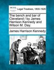 The Bench and Bar of Cleveland / By James Harrison Kennedy and Wilson M. Day. by James Harrison Kennedy (Paperback / softback, 2010)